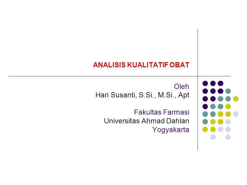 ANALISIS KUALITATIF OBAT Oleh Hari Susanti, S.Si., M.Si., Apt Fakultas Farmasi Universitas Ahmad Dahlan Yogyakarta
