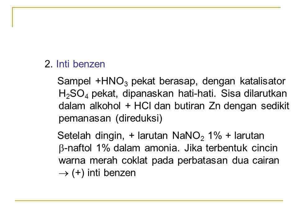 2. Inti benzen Sampel +HNO 3 pekat berasap, dengan katalisator H 2 SO 4 pekat, dipanaskan hati-hati. Sisa dilarutkan dalam alkohol + HCl dan butiran Z