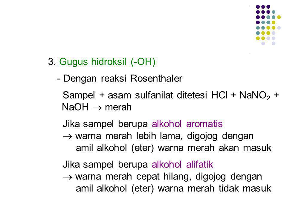 3. Gugus hidroksil (-OH) - Dengan reaksi Rosenthaler Sampel + asam sulfanilat ditetesi HCl + NaNO 2 + NaOH  merah Jika sampel berupa alkohol aromatis