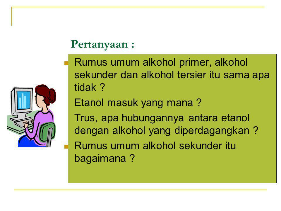 Pertanyaan : Rumus umum alkohol primer, alkohol sekunder dan alkohol tersier itu sama apa tidak .