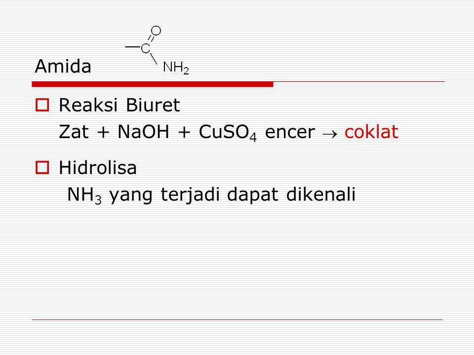 Amida  Reaksi Biuret Zat + NaOH + CuSO 4 encer  coklat  Hidrolisa NH 3 yang terjadi dapat dikenali