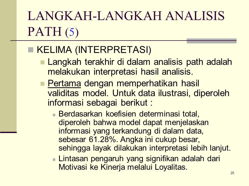 26 LANGKAH-LANGKAH ANALISIS PATH (5) KELIMA (INTERPRETASI) Langkah terakhir di dalam analisis path adalah melakukan interpretasi hasil analisis.