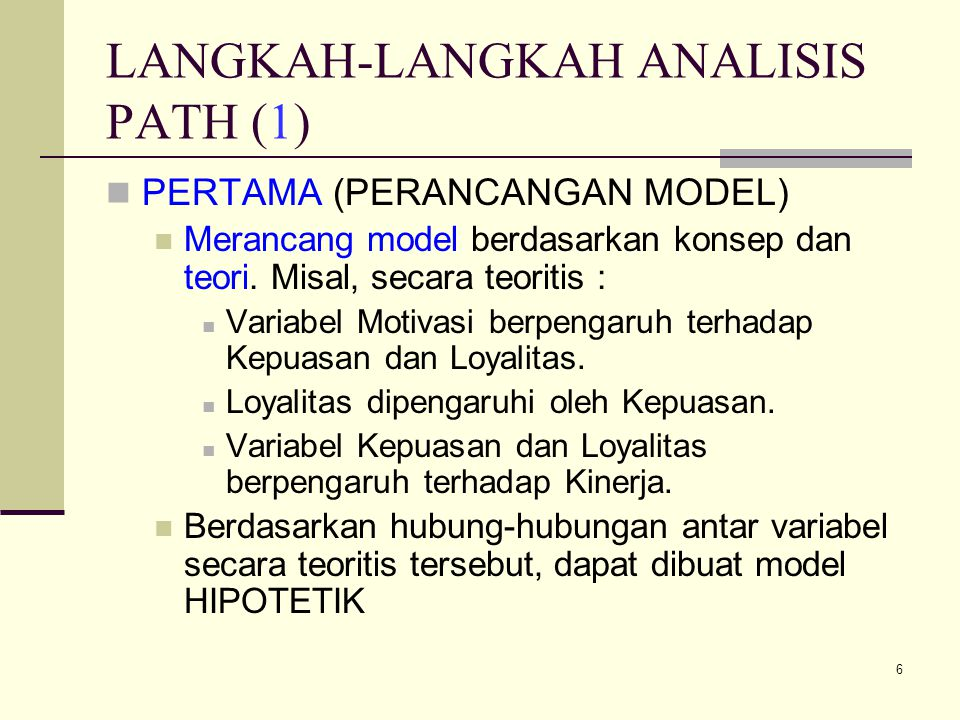 6 LANGKAH-LANGKAH ANALISIS PATH (1) PERTAMA (PERANCANGAN MODEL) Merancang model berdasarkan konsep dan teori.