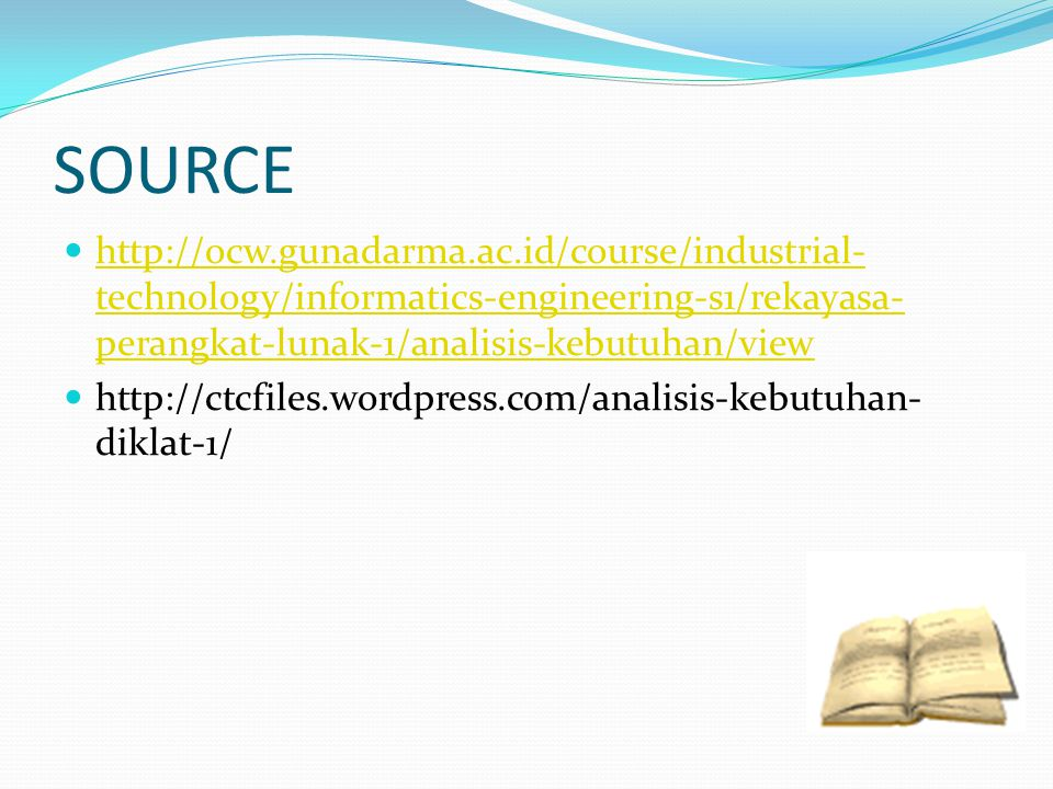 SOURCE http://ocw.gunadarma.ac.id/course/industrial- technology/informatics-engineering-s1/rekayasa- perangkat-lunak-1/analisis-kebutuhan/view http://