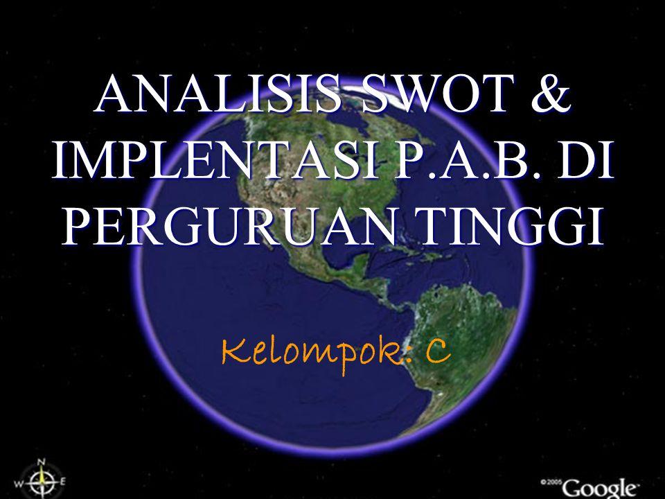 KEL: C 1 ANALISIS SWOT & IMPLENTASI P.A.B. DI PERGURUAN TINGGI Kelompok: C