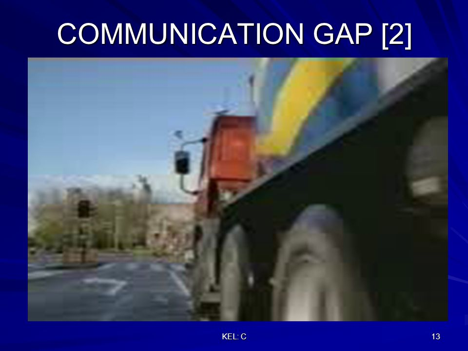 KEL: C 13 COMMUNICATION GAP [2]