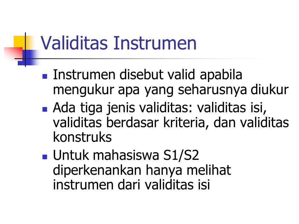 Validitas Instrumen Instrumen disebut valid apabila mengukur apa yang seharusnya diukur Ada tiga jenis validitas: validitas isi, validitas berdasar kr