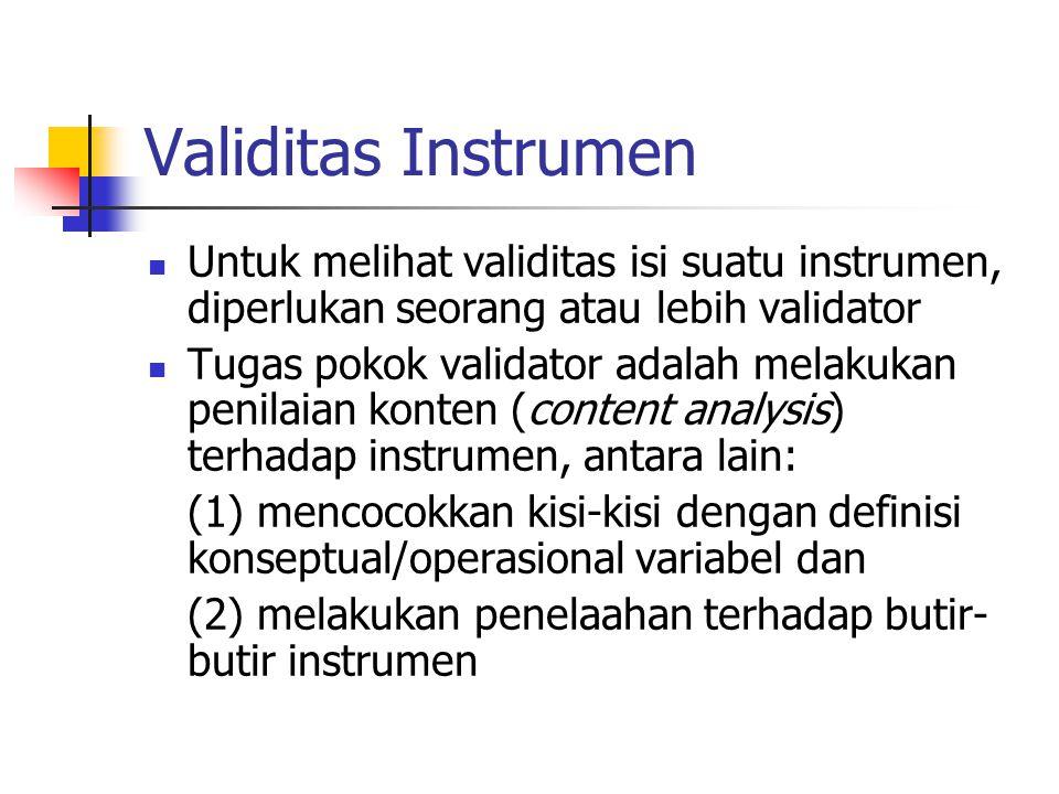Validitas Instrumen Untuk melihat validitas isi suatu instrumen, diperlukan seorang atau lebih validator Tugas pokok validator adalah melakukan penila