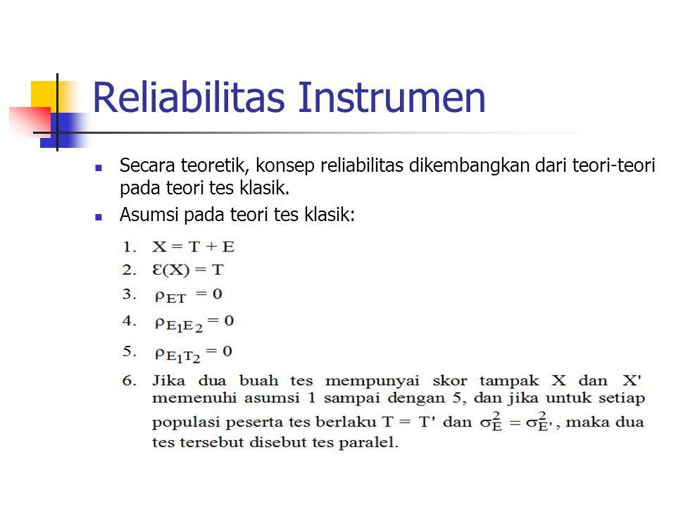 Reliabilitas Instrumen Secara teoretik, konsep reliabilitas dikembangkan dari teori-teori pada teori tes klasik. Asumsi pada teori tes klasik: