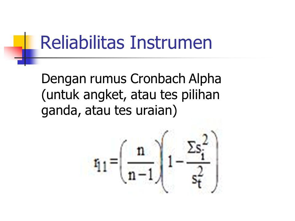 Reliabilitas Instrumen Dengan rumus Cronbach Alpha (untuk angket, atau tes pilihan ganda, atau tes uraian)