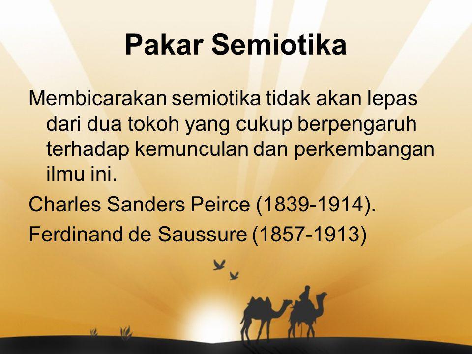 Pakar Semiotika Membicarakan semiotika tidak akan lepas dari dua tokoh yang cukup berpengaruh terhadap kemunculan dan perkembangan ilmu ini.