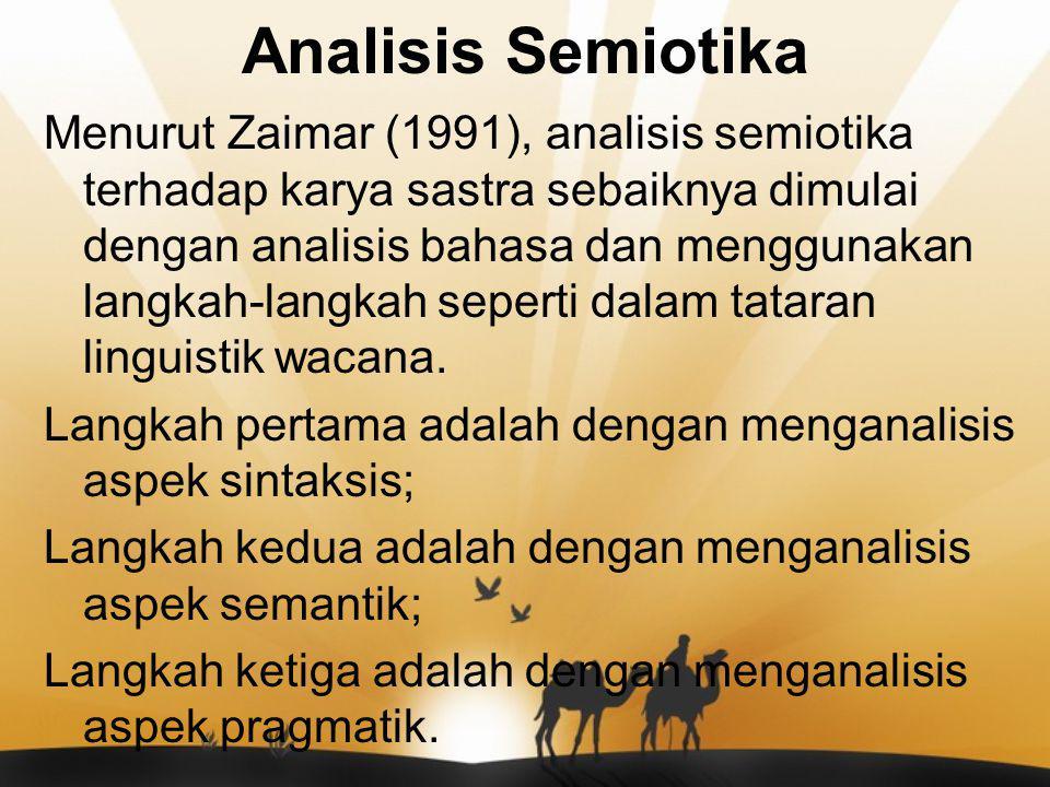 Analisis Semiotika Menurut Zaimar (1991), analisis semiotika terhadap karya sastra sebaiknya dimulai dengan analisis bahasa dan menggunakan langkah-langkah seperti dalam tataran linguistik wacana.