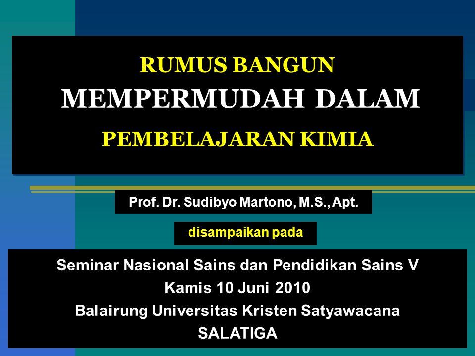 RUMUS BANGUN MEMPERMUDAH DALAM PEMBELAJARAN KIMIA disampaikan pada Seminar Nasional Sains dan Pendidikan Sains V Kamis 10 Juni 2010 Balairung Universi