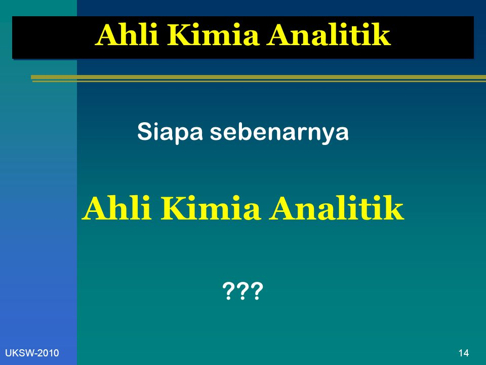 14UKSW-2010 Ahli Kimia Analitik Siapa sebenarnya Ahli Kimia Analitik ???