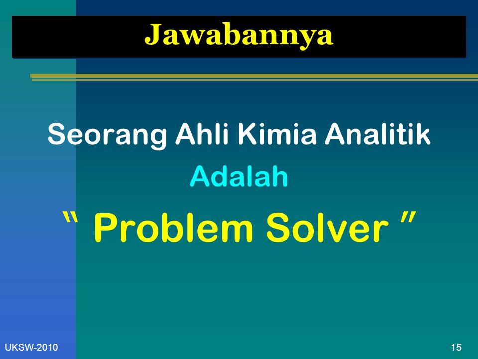 """15UKSW-2010 Jawabannya Seorang Ahli Kimia Analitik Adalah """" Problem Solver """""""