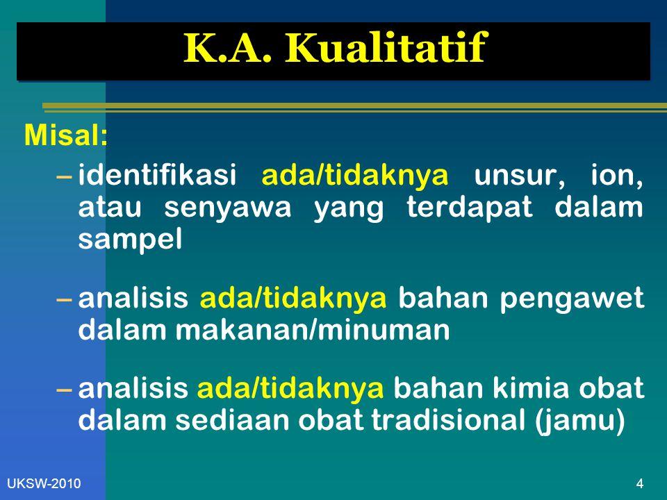 5UKSW-2010 K.A.Kuantitatif Misal: - berapa kadar masing-masing konstituen dalam sampel .