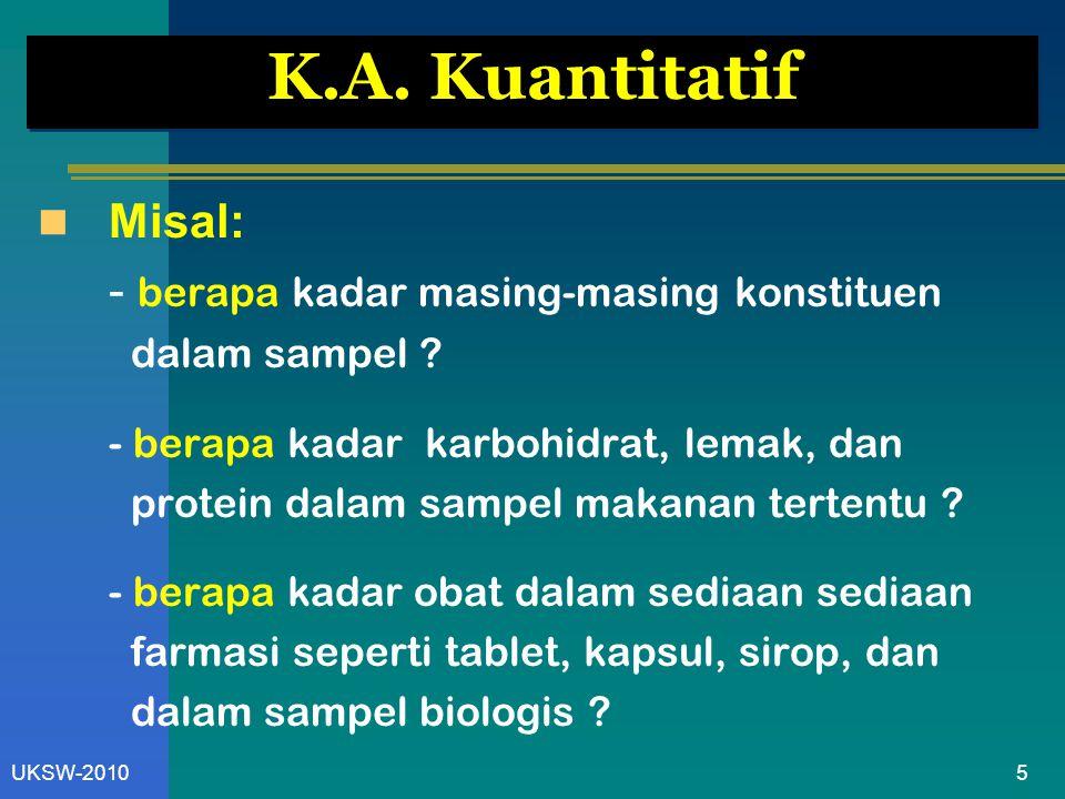 5UKSW-2010 K.A. Kuantitatif Misal: - berapa kadar masing-masing konstituen dalam sampel ? - berapa kadar karbohidrat, lemak, dan protein dalam sampel