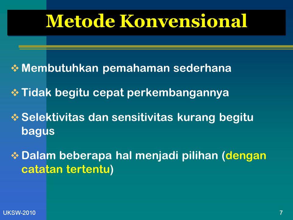 8UKSW-2010 Metode Instrumentasi  Membutuhkan pemahaman yang lebih komplek  Perkembangannya sangat cepat  Selektivitas dan sensitivitas jauh lebih bagus  Lebih banyak menjadi metode pilihan