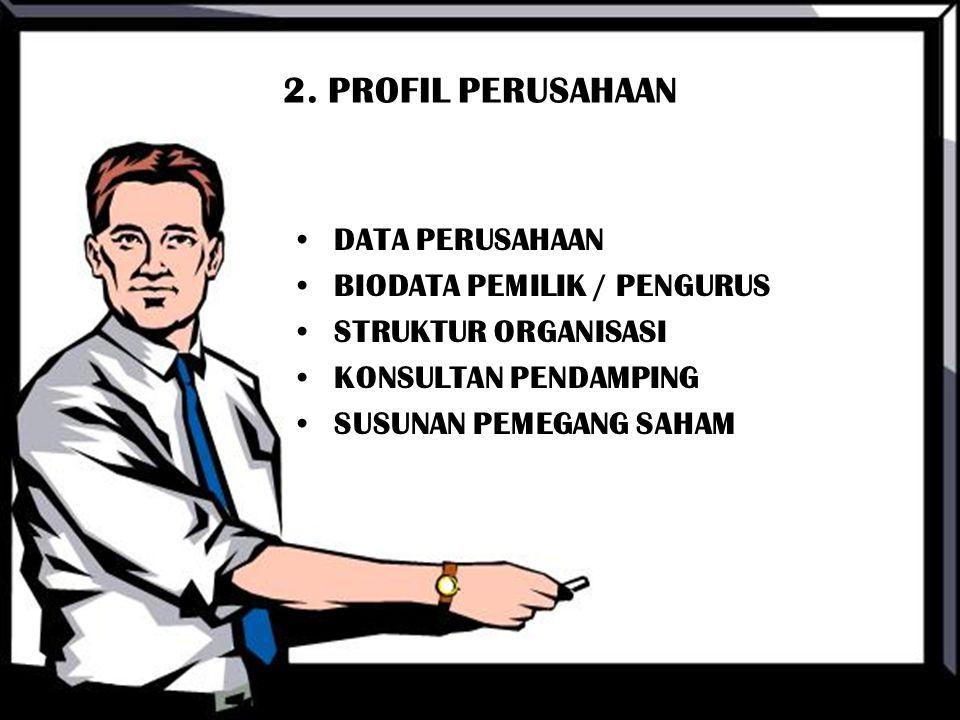 2. PROFIL PERUSAHAAN DATA PERUSAHAAN BIODATA PEMILIK / PENGURUS STRUKTUR ORGANISASI KONSULTAN PENDAMPING SUSUNAN PEMEGANG SAHAM