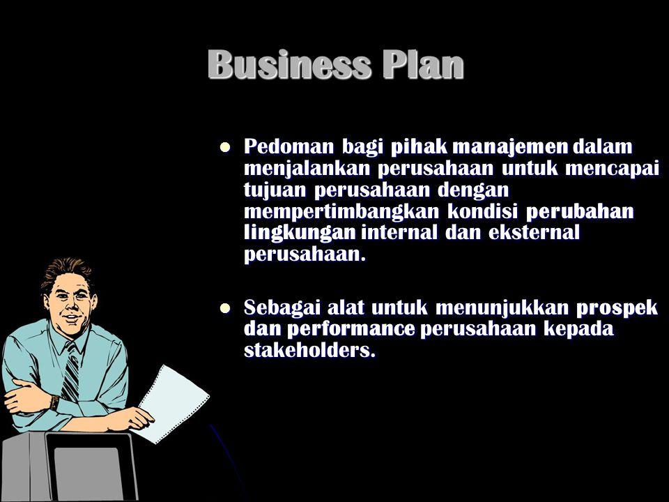 Kegunaan Business Plan: Kegiatan bisnis yg akan dilaksanakan /sedang berjalan tetap pada jalur yg direncanakan Pedoman untuk mempertajam rencana- rencana yang diharapkan Alat untuk mencari sumber daya (dana, dewan komisaris, networking) dari pihak ketiga (investor, lembaga keuangan dll)