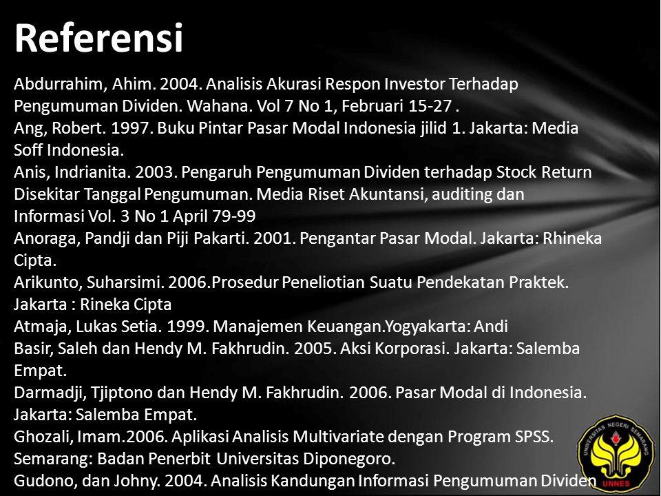 Referensi Abdurrahim, Ahim. 2004. Analisis Akurasi Respon Investor Terhadap Pengumuman Dividen. Wahana. Vol 7 No 1, Februari 15-27. Ang, Robert. 1997.