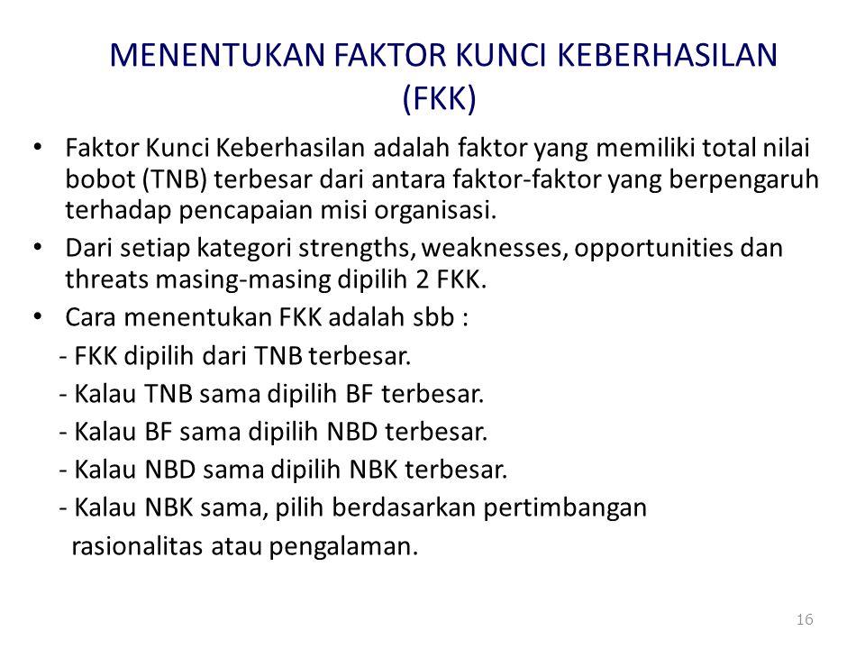 MENENTUKAN FAKTOR KUNCI KEBERHASILAN (FKK) Faktor Kunci Keberhasilan adalah faktor yang memiliki total nilai bobot (TNB) terbesar dari antara faktor-f