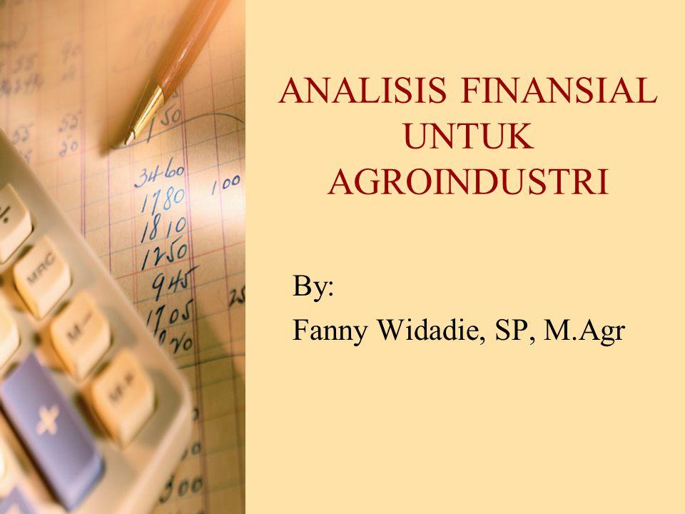 ANALISIS FINANSIAL UNTUK AGROINDUSTRI By: Fanny Widadie, SP, M.Agr