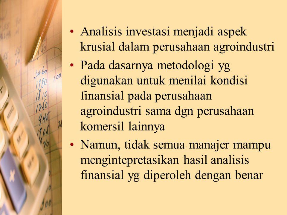 Analisis investasi menjadi aspek krusial dalam perusahaan agroindustri Pada dasarnya metodologi yg digunakan untuk menilai kondisi finansial pada peru