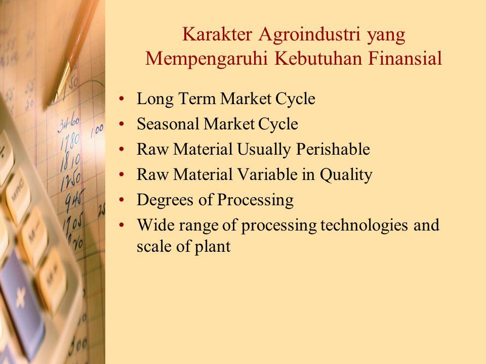 Karakter Agroindustri yang Mempengaruhi Kebutuhan Finansial Long Term Market Cycle Seasonal Market Cycle Raw Material Usually Perishable Raw Material