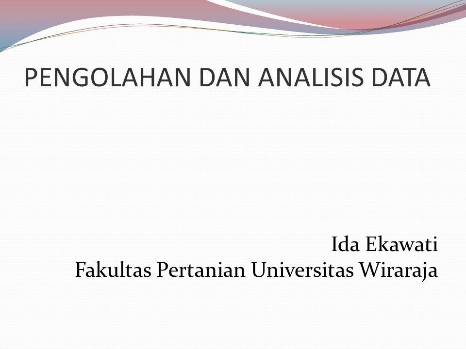 PENGOLAHAN DAN ANALISIS DATA Ida Ekawati Fakultas Pertanian Universitas Wiraraja
