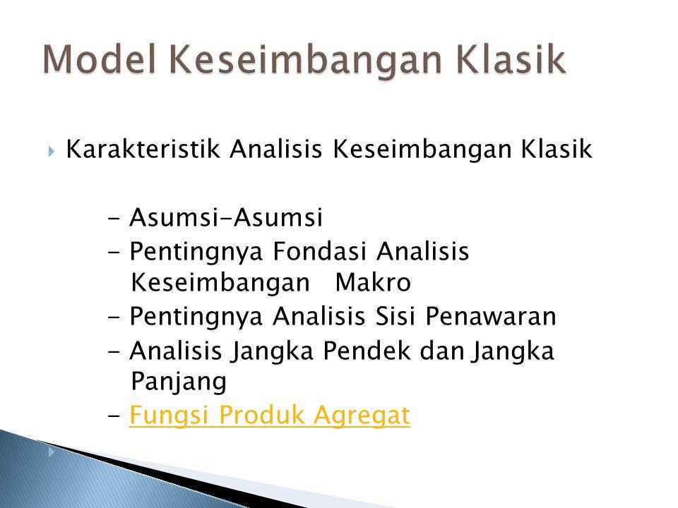KKarakteristik Analisis Keseimbangan Klasik - Asumsi-Asumsi - Pentingnya Fondasi Analisis Keseimbangan Makro - Pentingnya Analisis Sisi Penawaran -