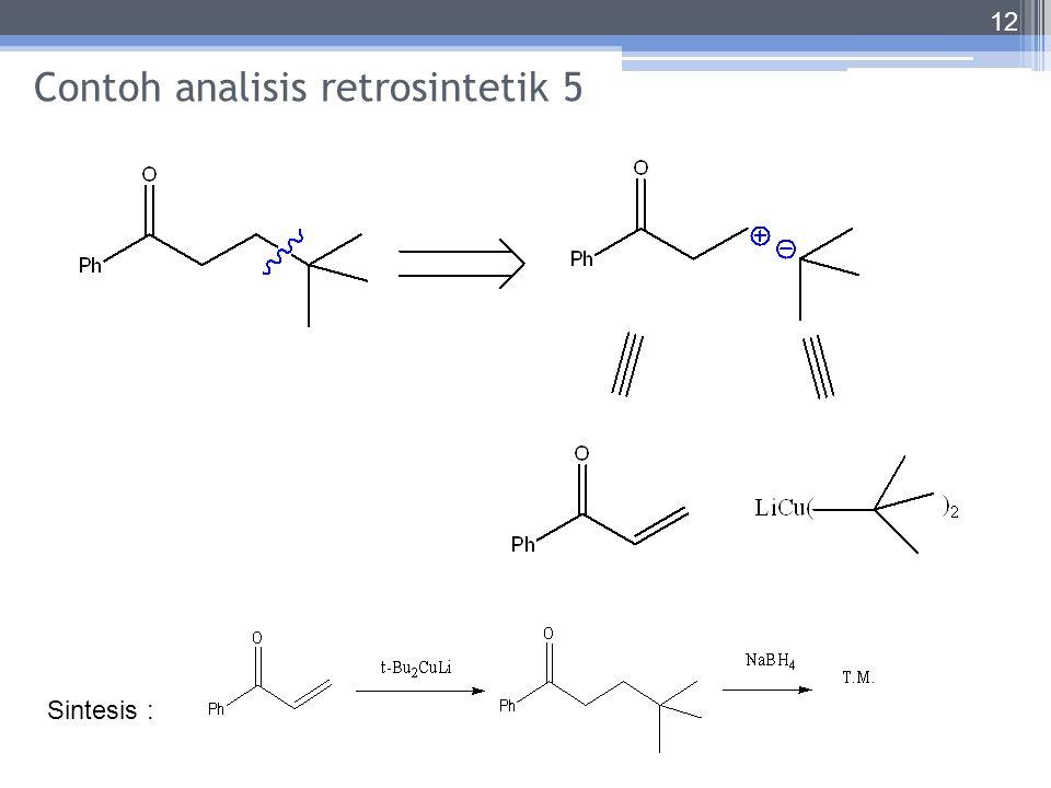 Contoh analisis retrosintetik 5 12 Sintesis :