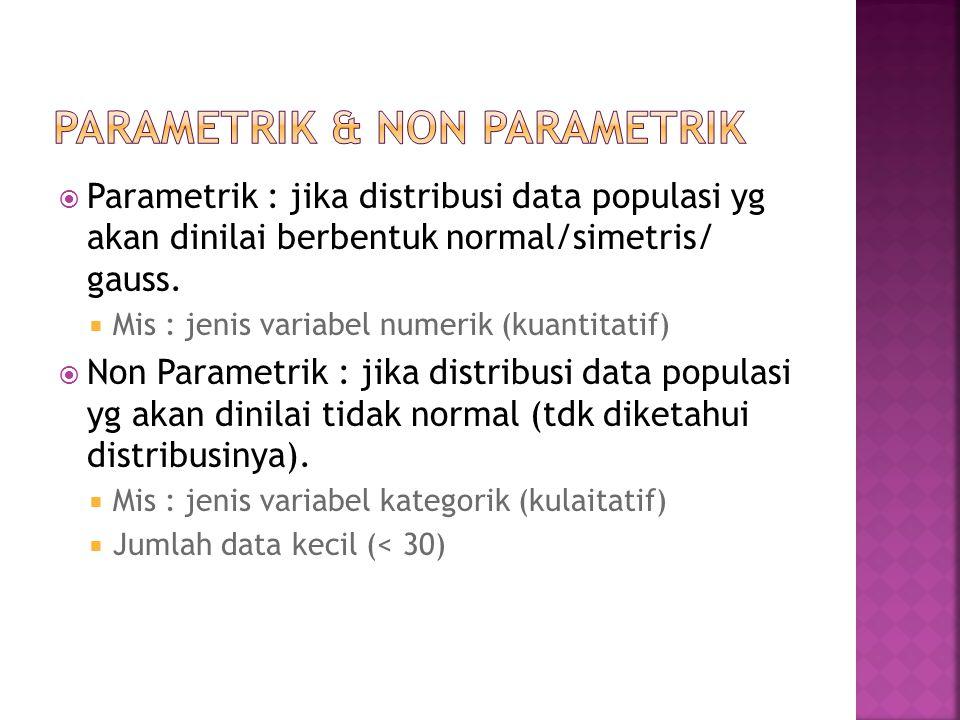  Parametrik : jika distribusi data populasi yg akan dinilai berbentuk normal/simetris/ gauss.