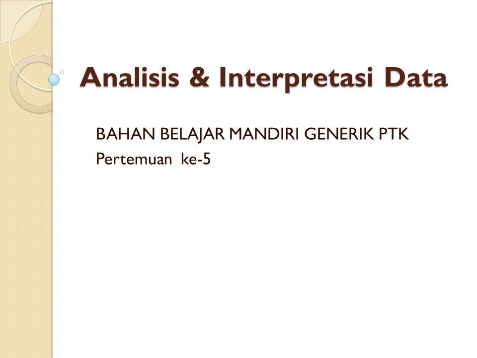 Analisis & Interpretasi Data BAHAN BELAJAR MANDIRI GENERIK PTK Pertemuan ke-5