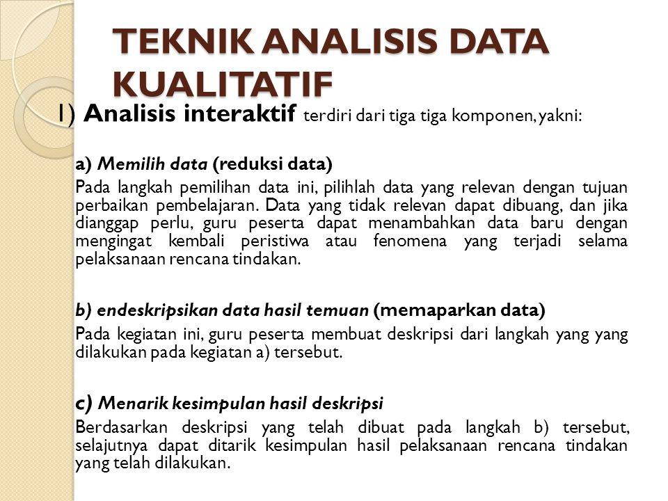 TEKNIK ANALISIS DATA KUALITATIF 1) Analisis interaktif terdiri dari tiga tiga komponen, yakni: a) Memilih data (reduksi data) Pada langkah pemilihan d