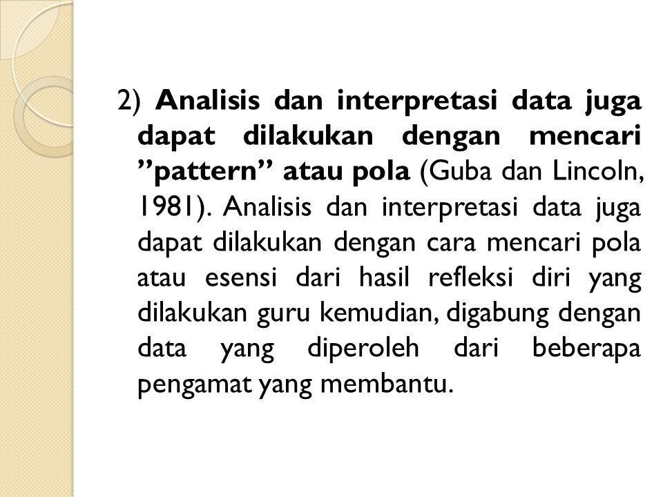 """2) Analisis dan interpretasi data juga dapat dilakukan dengan mencari """"pattern"""" atau pola (Guba dan Lincoln, 1981). Analisis dan interpretasi data jug"""