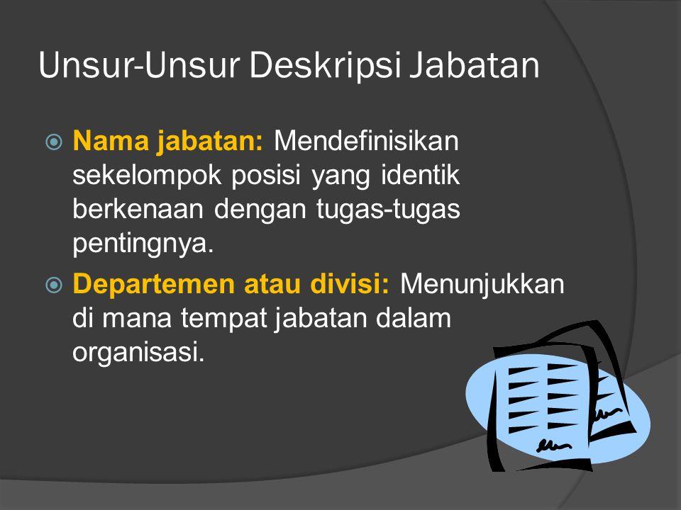 Unsur-Unsur Deskripsi Jabatan  Nama jabatan: Mendefinisikan sekelompok posisi yang identik berkenaan dengan tugas-tugas pentingnya.  Departemen atau
