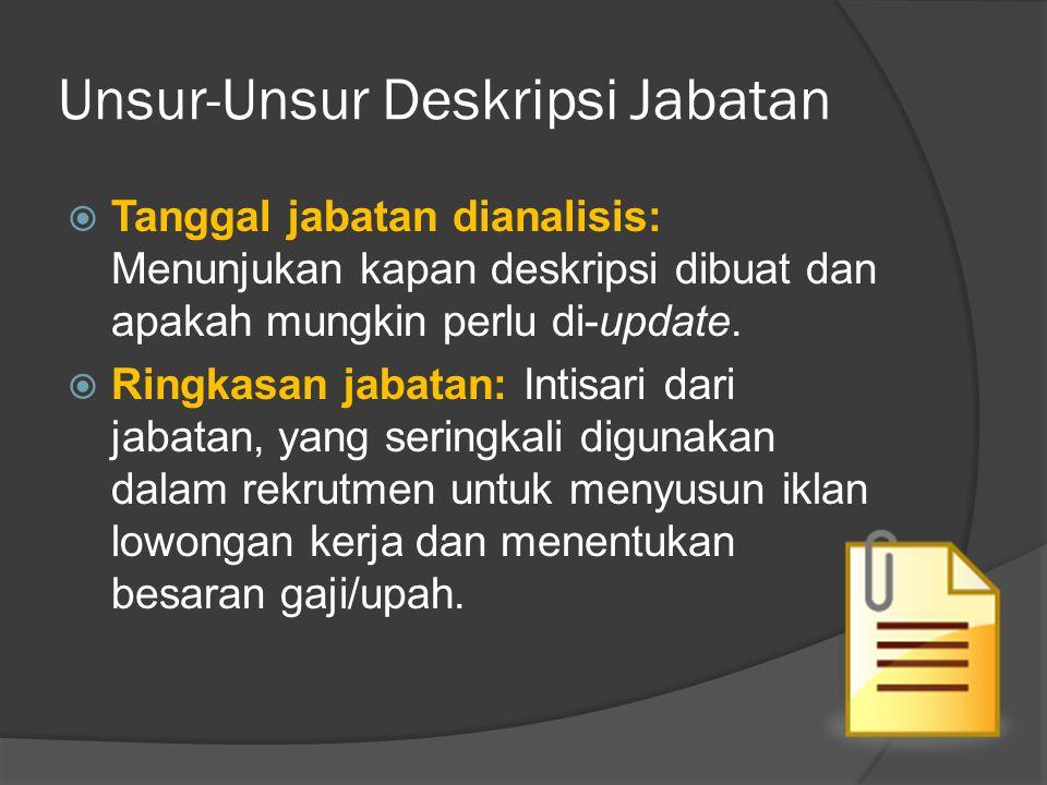 Unsur-Unsur Deskripsi Jabatan  Tanggal jabatan dianalisis: Menunjukan kapan deskripsi dibuat dan apakah mungkin perlu di-update.  Ringkasan jabatan: