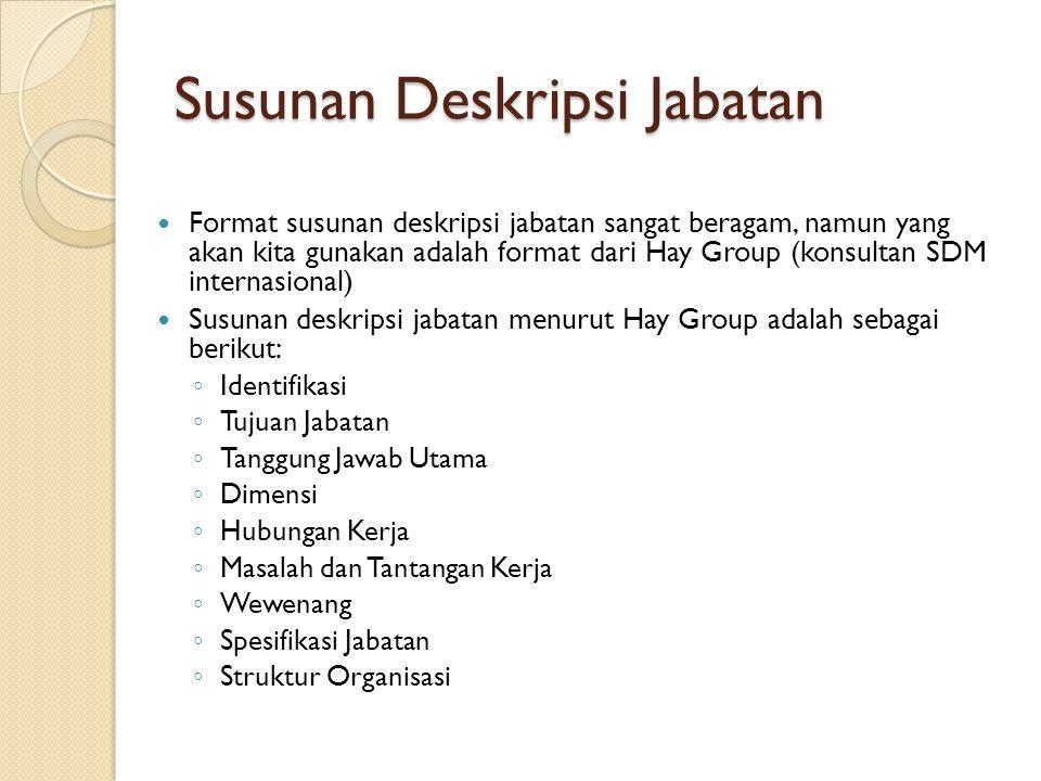 Susunan Deskripsi Jabatan Format susunan deskripsi jabatan sangat beragam, namun yang akan kita gunakan adalah format dari Hay Group (konsultan SDM in