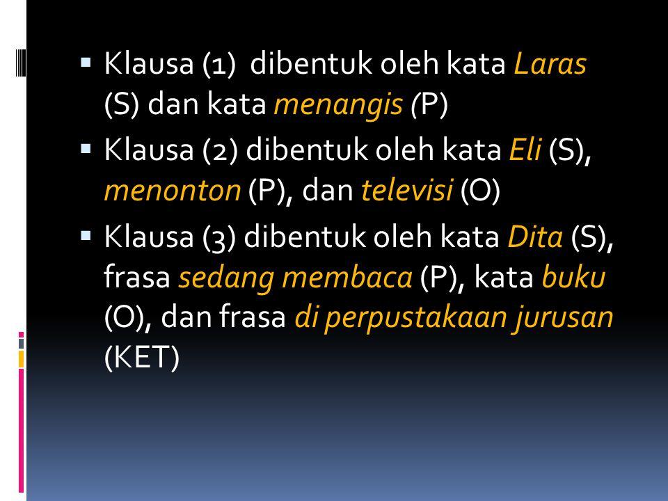  Klausa (1) dibentuk oleh kata Laras (S) dan kata menangis (P)  Klausa (2) dibentuk oleh kata Eli (S), menonton (P), dan televisi (O)  Klausa (3) d