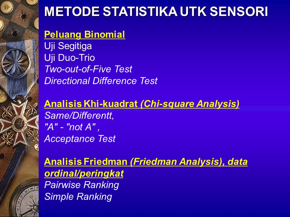 METODE STATISTIKA UTK SENSORI Peluang Binomial Uji Segitiga Uji Duo-Trio Two-out-of-Five Test Directional Difference Test Analisis Khi-kuadrat (Chi-sq