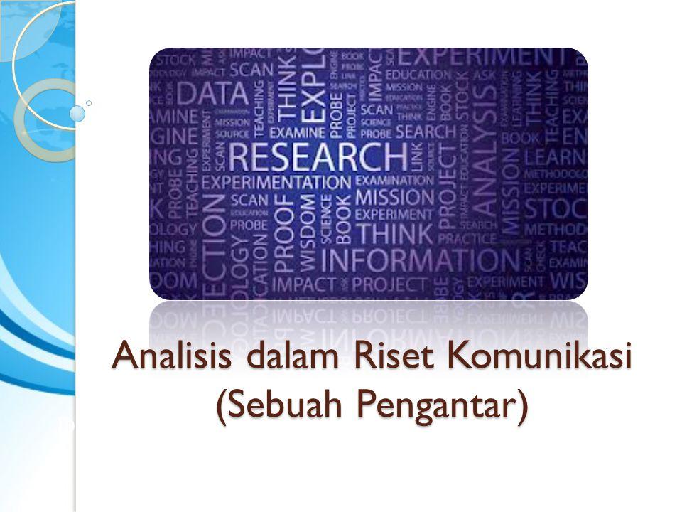 Analisis dalam Riset Komunikasi (Sebuah Pengantar) Didik Haryadi Santoso