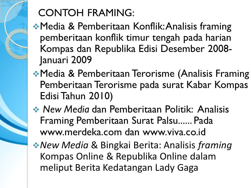 CONTOH FRAMING:  Media & Pemberitaan Konflik: Analisis framing pemberitaan konflik timur tengah pada harian Kompas dan Republika Edisi Desember 2008-