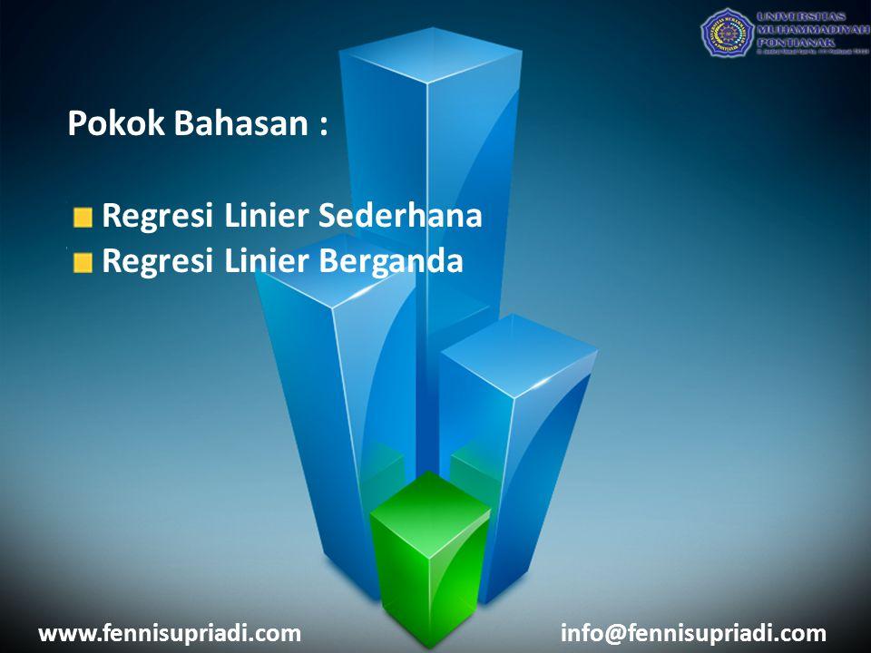 Pokok Bahasan : Regresi Linier Sederhana Regresi Linier Berganda www.fennisupriadi.cominfo@fennisupriadi.com