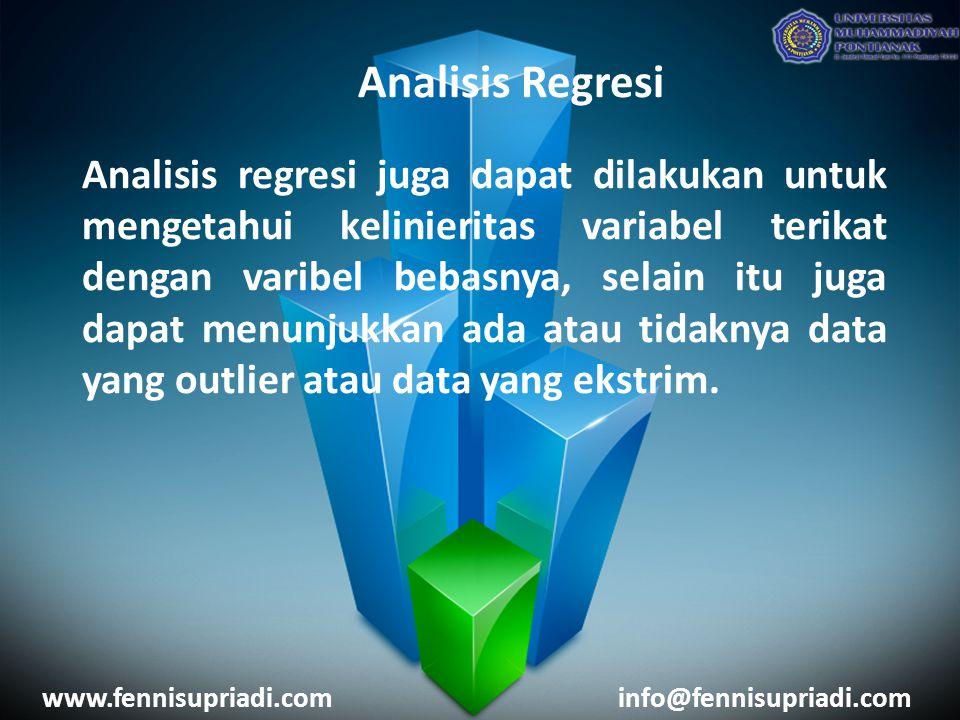 www.fennisupriadi.cominfo@fennisupriadi.com Analisis Regresi Analisis regresi juga dapat dilakukan untuk mengetahui kelinieritas variabel terikat dengan varibel bebasnya, selain itu juga dapat menunjukkan ada atau tidaknya data yang outlier atau data yang ekstrim.