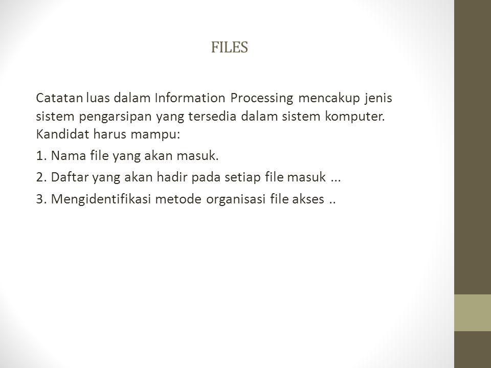 FILES Catatan luas dalam Information Processing mencakup jenis sistem pengarsipan yang tersedia dalam sistem komputer. Kandidat harus mampu: 1. Nama f