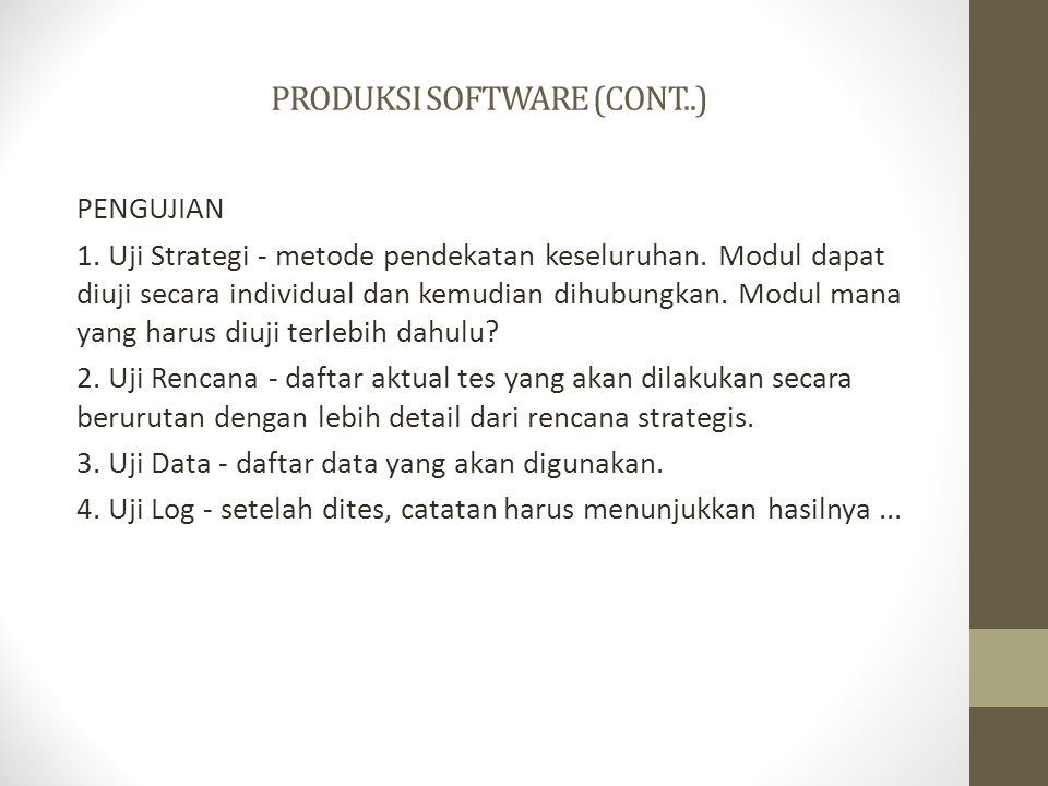 PRODUKSI SOFTWARE (CONT..) PENGUJIAN 1. Uji Strategi - metode pendekatan keseluruhan. Modul dapat diuji secara individual dan kemudian dihubungkan. Mo