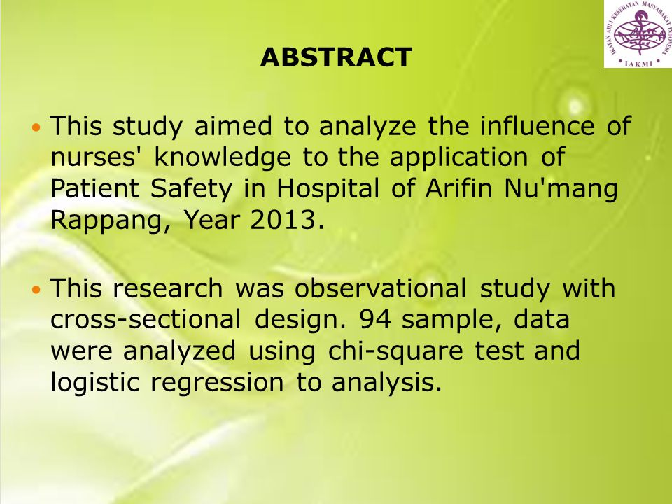 ABSTRACT This study aimed to analyze the influence of nurses knowledge to the application of Patient Safety in Hospital of Arifin Nu mang Rappang, Year 2013.