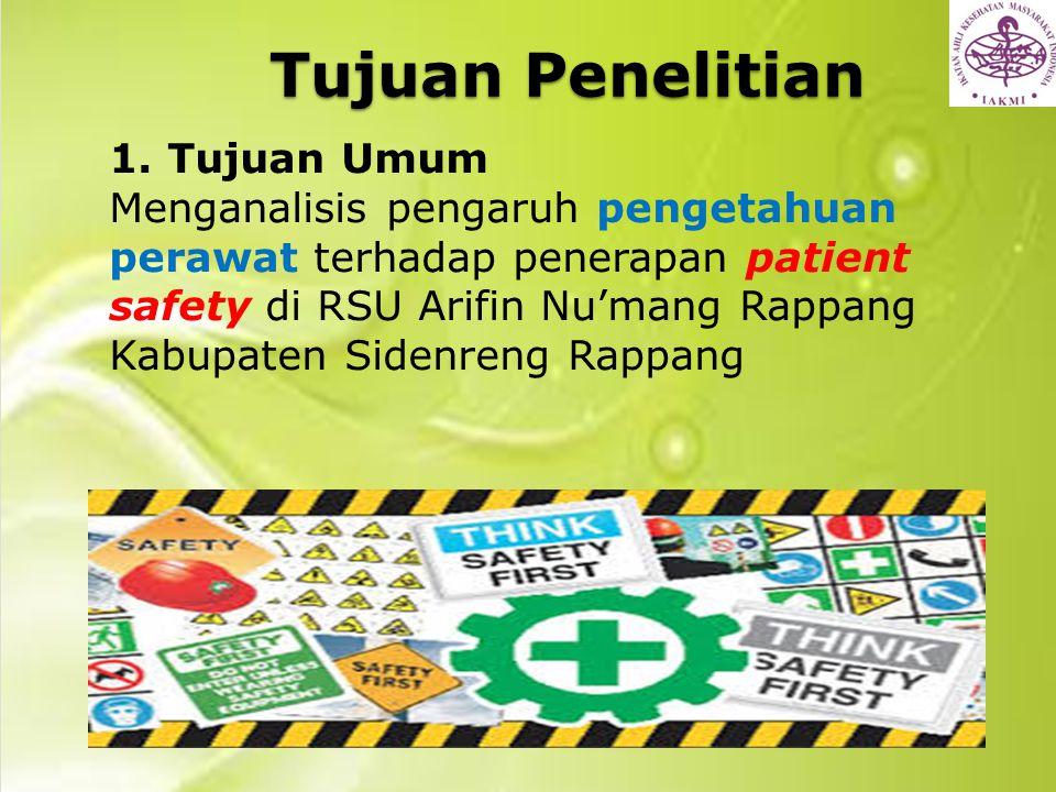 Tujuan Penelitian 1. Tujuan Umum Menganalisis pengaruh pengetahuan perawat terhadap penerapan patient safety di RSU Arifin Nu'mang Rappang Kabupaten S
