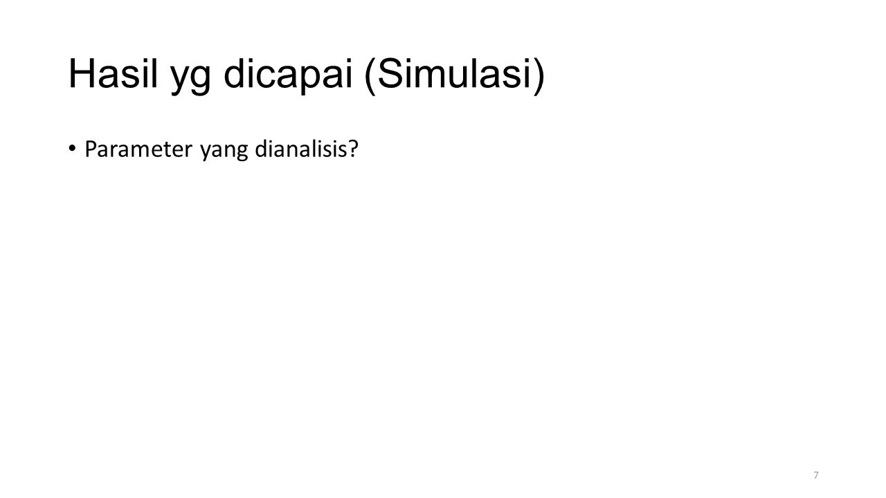 Hasil yg dicapai (Simulasi) Parameter yang dianalisis? 7